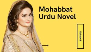 Mohabbat Urdu Novel By Haya Fatima Episode 8