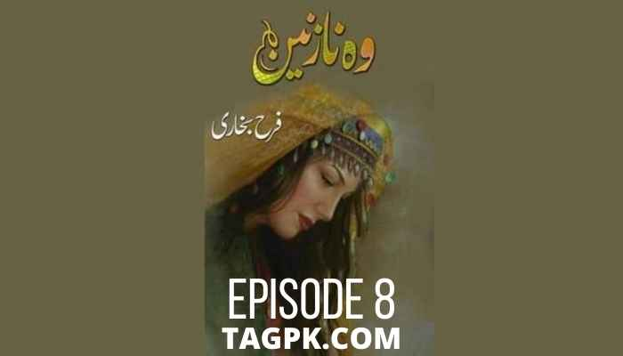 woh nazneen by farah bukhari episode 8