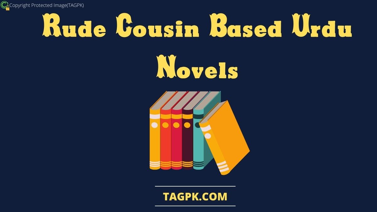 Romantic Rude cousin Based Urdu Novel 2021 (Complete List)